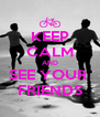 KEEP CALM AND SEE YOUR  FRIENDS - Personalised Poster A4 size