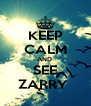 KEEP CALM AND  SEE ZARRY  - Personalised Poster A4 size
