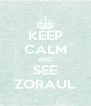 KEEP CALM AND SEE ZORAUL - Personalised Poster A4 size