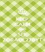 KEEP CALM AND SEE ZORAUL278YT - Personalised Poster A4 size