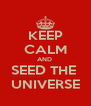 KEEP CALM AND  SEED THE  UNIVERSE - Personalised Poster A4 size