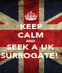 KEEP CALM AND SEEK A UK SURROGATE!  - Personalised Poster A4 size