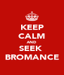 KEEP CALM AND SEEK  BROMANCE - Personalised Poster A4 size