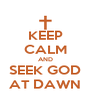 KEEP CALM AND SEEK GOD AT DAWN - Personalised Poster A4 size