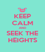 KEEP CALM AND SEEK THE HEIGHTS - Personalised Poster A4 size