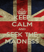 KEEP CALM AND SEEK THE MADNESS - Personalised Poster A4 size