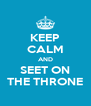 KEEP CALM AND SEET ON THE THRONE - Personalised Poster A4 size