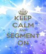 KEEP CALM AND SEGMENT ON - Personalised Poster A4 size