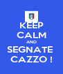 KEEP CALM AND SEGNATE  CAZZO ! - Personalised Poster A4 size