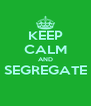 KEEP CALM AND SEGREGATE  - Personalised Poster A4 size