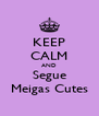 KEEP CALM AND Segue Meigas Cutes - Personalised Poster A4 size