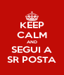 KEEP CALM AND SEGUI A SR POSTA - Personalised Poster A4 size