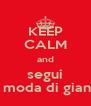 KEEP CALM and segui la moda di gianni - Personalised Poster A4 size