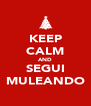KEEP CALM AND SEGUI MULEANDO - Personalised Poster A4 size