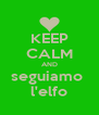 KEEP CALM AND seguiamo  l'elfo - Personalised Poster A4 size