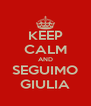 KEEP CALM AND SEGUIMO GIULIA - Personalised Poster A4 size