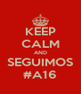KEEP CALM AND SEGUIMOS #A16 - Personalised Poster A4 size