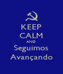 KEEP CALM AND Seguimos Avançando - Personalised Poster A4 size