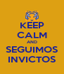 KEEP CALM AND SEGUIMOS INVICTOS - Personalised Poster A4 size