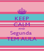 KEEP CALM AND Segunda  TEM AULA - Personalised Poster A4 size