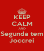 KEEP CALM AND Segunda tem Joccrei - Personalised Poster A4 size