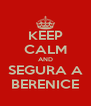 KEEP CALM AND SEGURA A BERENICE - Personalised Poster A4 size