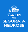 KEEP CALM AND SEGURA A NEUROSE - Personalised Poster A4 size