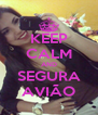 KEEP CALM AND SEGURA AVIÃO - Personalised Poster A4 size