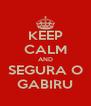 KEEP CALM AND SEGURA O GABIRU - Personalised Poster A4 size