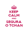 KEEP CALM AND SEGURA O TCHAN - Personalised Poster A4 size