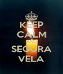 KEEP CALM AND SEGURA VELA - Personalised Poster A4 size