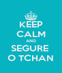 KEEP CALM AND SEGURE  O TCHAN - Personalised Poster A4 size