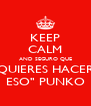"""KEEP CALM AND SEGURO QUE QUIERES HACER ESO"""" PUNKO - Personalised Poster A4 size"""