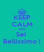 KEEP CALM AND Sei  Bellissimo ! - Personalised Poster A4 size