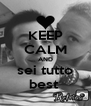 KEEP CALM AND sei tutto best  - Personalised Poster A4 size
