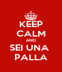 KEEP CALM AND SEI UNA  PALLA - Personalised Poster A4 size