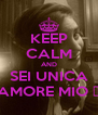KEEP CALM AND SEI UNICA AMORE MIO ❤ - Personalised Poster A4 size
