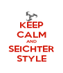 KEEP CALM AND SEICHTER STYLE - Personalised Poster A4 size
