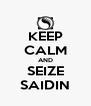 KEEP CALM AND SEIZE SAIDIN - Personalised Poster A4 size