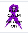 KEEP CALM AND Seizure ON - Personalised Poster A4 size