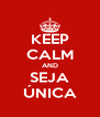 KEEP CALM AND SEJA ÚNICA - Personalised Poster A4 size