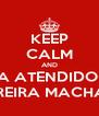 KEEP CALM AND SEJA ATENDIDO NO FERREIRA MACHADO - Personalised Poster A4 size