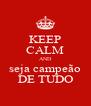 KEEP CALM AND seja campeão DE TUDO - Personalised Poster A4 size