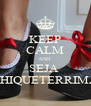 KEEP CALM AND  SEJA  CHIQUETERRIMA - Personalised Poster A4 size
