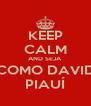 KEEP CALM AND SEJA COMO DAVID PIAUÍ - Personalised Poster A4 size