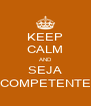 KEEP CALM AND SEJA COMPETENTE - Personalised Poster A4 size