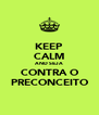 KEEP CALM AND SEJA CONTRA O PRECONCEITO - Personalised Poster A4 size