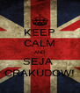 KEEP CALM AND SEJA  CRAKUDOW! - Personalised Poster A4 size