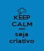 KEEP CALM AND seja criativo - Personalised Poster A4 size