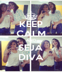 KEEP CALM AND SEJA DIVA - Personalised Poster A4 size